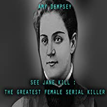 See Jane Kill: The Greatest Female Serial Killer Audiobook by Amy Dempsey Narrated by Sangita Chauhan