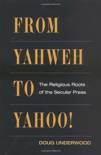 From Yahweh to Yahoo!: THE RELIGIOUS ROOTS OF THE SECULAR PRESS (History of Communication)