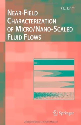 Near-Field Characterization Of Micro/Nano-Scaled Fluid Flows (Experimental Fluid Mechanics)