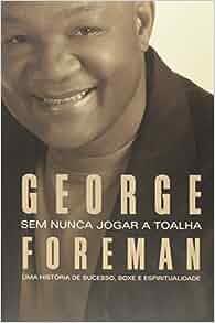 Sem Nunca Jogar A Toalha: Uma Historia de Sucesso, (Em Portugues do
