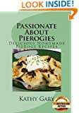 Passionate About Pierogies: Delicious Homemade Pierogi Recipes (Easy Ethnic Dishes Book 1)