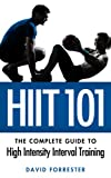 HIIT 101: The Complete Guide to High Intensity Interval Training (For Men and Women)