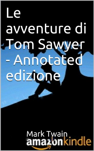 Mark Twain - Le avventure di Tom Sawyer - Annotated edizione (Storia classica serie)
