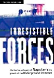 img - for Irresistible Forces : The Business Legacy of Napster & the Growth of the Underground Internet (Paperback)--by Trevor Merriden [2001 Edition] book / textbook / text book