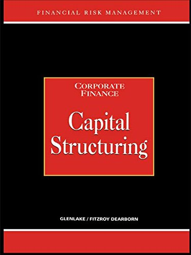Capital Structuring (Glenlake Series in Risk Management)