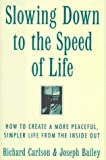 img - for Slowing Down to the Speed of Life: How to Create a More Peaceful, Simpler Life from the Inside Out by Carlson, Richard, Bailey, Joseph 1st (first) Edition [Hardcover(1997/5/1)] book / textbook / text book