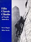 img - for Fifty Classic Climbs of North America by Steve Roper (1982-06-12) book / textbook / text book