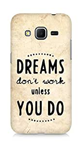 AMEZ dreams dont work unless you do Back Cover For Samsung Galaxy Core Prime