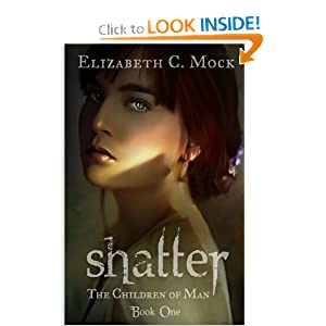 Shatter: The Children of Man: Book One by Elizabeth C. Mock