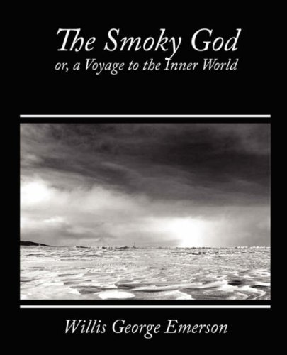 The Smoky God, or a Voyage to the Inner World by Willis George Emerson
