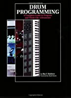 Drum Programming: A Complete Guide to Program and Think Like a Drummer