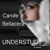 Understudy | [Carole Bellacera]