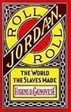 Roll, Jordan, Roll: The World the Slaves Made (1439512469) by Genovese, Eugene D.