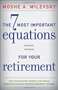 The 7 Most Important Equations for Your Retirement: The Fascinating People and Ideas Behind Planning Your Retirement Income from Wiley
