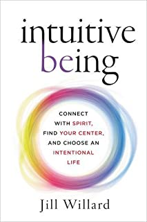 Book Cover: Intuitive Being: Connect with Spirit, Find Your Center, and Choose an Intentional Life