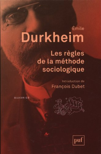 Les règles de la méthode sociologique / Émile Durkheim ; introduction de François Dubet.- Paris : Presses universitaires de France , impr. 2013, cop. 1937