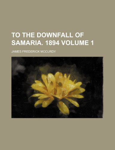 To the downfall of Samaria. 1894 Volume 1