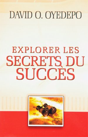 Exploring the Secrets of Success, by David Oyedepo