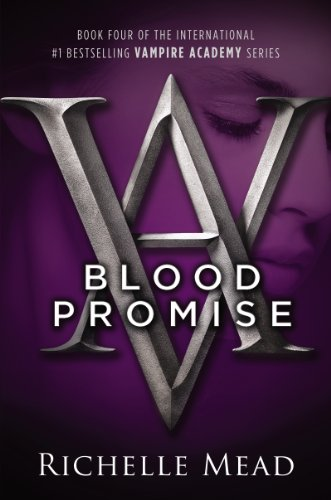 Richelle Mead - Blood Promise: A Vampire Academy Novel