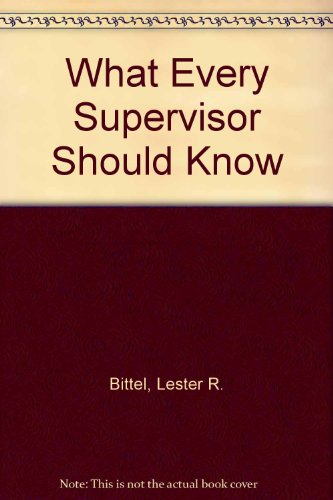 What every supervisor should know, Bittel, Lester R