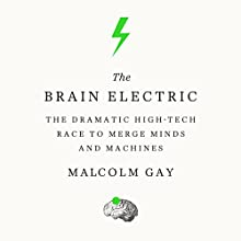 The Brain Electric: The Dramatic High-Tech Race to Merge Minds and Machines (       UNABRIDGED) by Malcolm Gay, Patrick Girard Lawlor Narrated by Patrick Lawlor