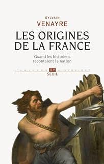 Les origines de la France : quand les historiens racontaient la nation, Venayre, Sylvain