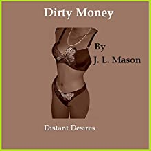 Dirty Money: Distant Desires (       UNABRIDGED) by J. L. Mason Narrated by D Rampling