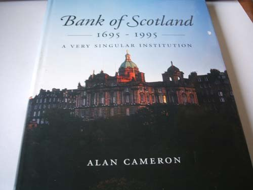 Bank of Scotland 1695-1995: A Very Singular Institution, Cameron, Alan