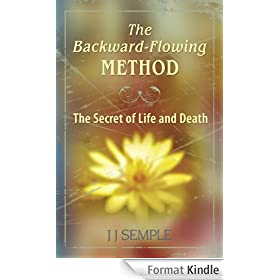 The Backward-Flowing Method: The Secret of Life and Death (English Edition)