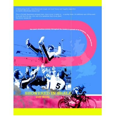[(Showered in Shale: One Man's Circuitous Journey Throughout the Country in Pursuit of an Obsession: British Speedway * * )] [Author: Jeff Scott] [Aug-2006] PDF