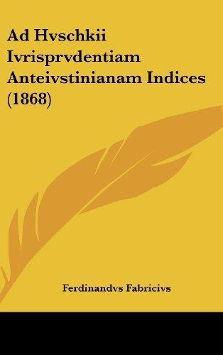Ad Hvschkii Ivrisprvdentiam Anteivstinianam Indices (1868)