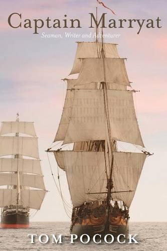 Captain Marryat: Seaman, Writer and Adventurer