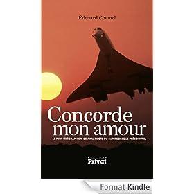 Concorde mon amour: Le petit t�l�graphiste devenu pilote du supersonique pr�sidentiel