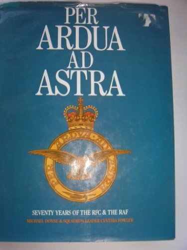 per-ardua-ad-astra-seventy-years-of-the-royal-flying-corps-and-the-royal-air-force