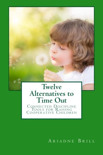 Twelve Alternatives to Time Out: Connected Discipline Tools for Raising Cooperative Children (12 Alternatives To Time Out compare prices)