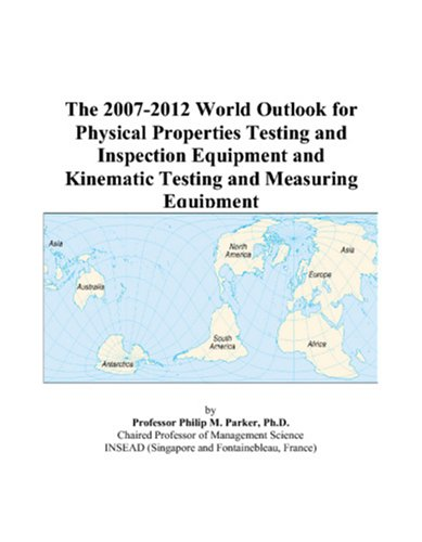 The 2007-2012 World Outlook for Physical Properties Testing and Inspection Equipment and Kinematic Testing and Measuring Equipment