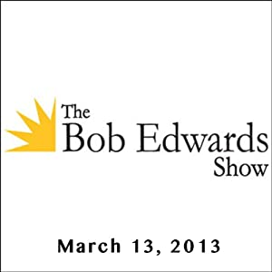 The Bob Edwards Show, Amity Gaige and Antonio Sanchez, March 13, 2013 Radio/TV Program