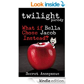 TWILIGHT parody (What if Bella Chose Jacob Instead?) (Secret Anonymous Parodies Book 1)