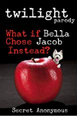 TWILIGHT parody (What if Bella Chose Jacob Instead?) (Secret Anonymous Parodies)