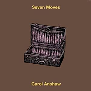 Seven Moves | [Carol Anshaw]