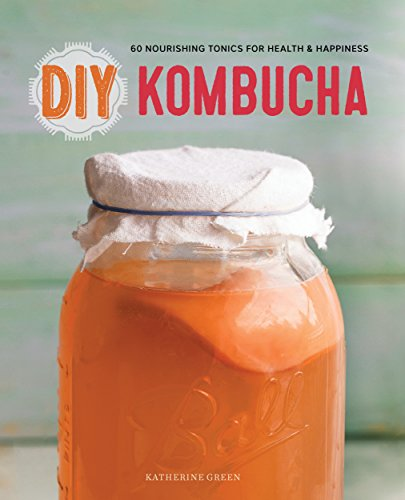 DIY Kombucha: 60 Nourishing Tonics for Health & Happiness by Rockridge Press, Katherine Green