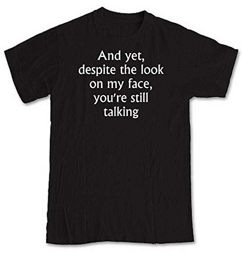 and-yet-despite-the-look-on-my-face-youre-still-talking-black-short-sleeve-t-shirt-from-our-unique-t
