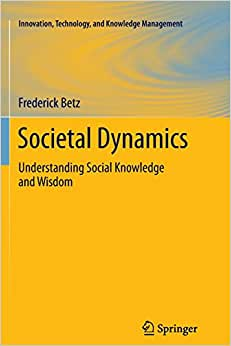 Societal Dynamics: Understanding Social Knowledge And Wisdom (Innovation, Technology, And Knowledge Management)