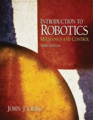Introduction to Robotics: Mechanics and Control (3rd Edition) by Prentice Hall