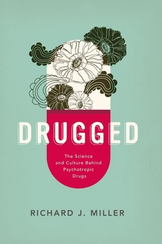Drugged: The Science and Culture Behind Psychotropic Drugs by PhD Richard J. Miller (15-Jan-2015) Paperback PDF