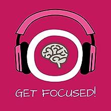 Get Focused! Konzentration steigern mit Hypnose (       ungekürzt) von Kim Fleckenstein Gesprochen von: Kim Fleckenstein