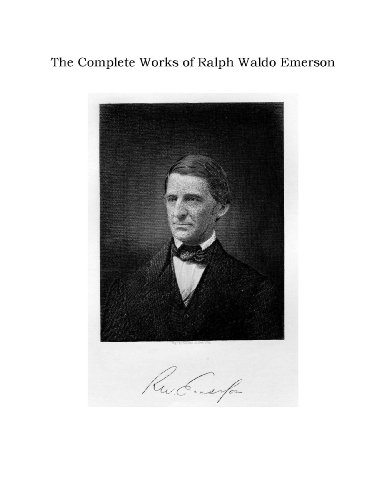 The Complete Works of Ralph Waldo Emerson - Single Volume