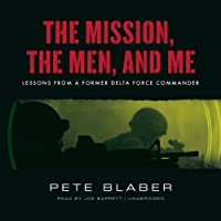 The Mission, the Men, and Me: Lessons from a Former Delta Force Commander Hörbuch von Pete Blaber Gesprochen von: Joe Barrett