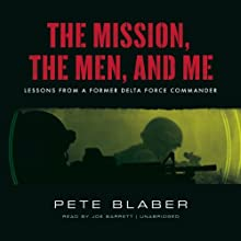 The Mission, the Men, and Me: Lessons from a Former Delta Force Commander (       UNABRIDGED) by Pete Blaber Narrated by Joe Barrett