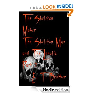 The Skeleton Maker (The Skeleton Man and The Lunatic Part 2)